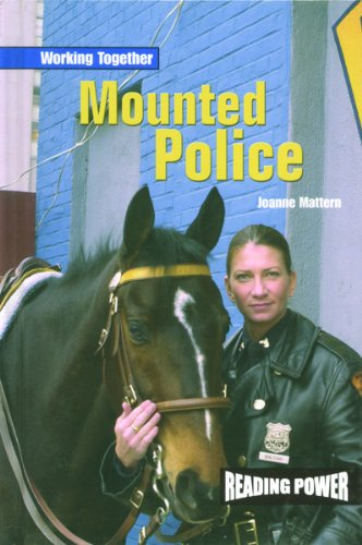 Mounted Police (Reading Power: Working Together): Joanne Mattern