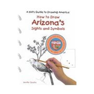 How to Draw Arizona's Sights and Symbols (A Kid's Guide to Drawing America): Quasha, ...