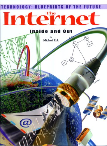 The Internet: Inside and Out (Technology--Blueprints of the Future): Michael Eck
