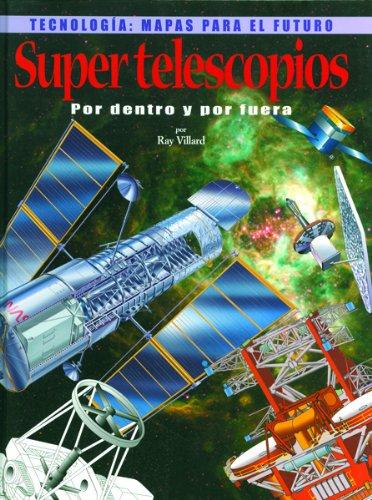 9780823961528: Super Telescopios Por Dentro Y Por Fuera (Tecnologia: Mapas Para El Futuro)
