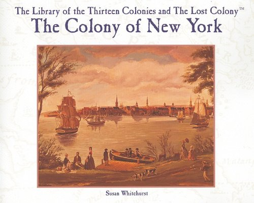 9780823961740: The Colony of New York (Library of the Thirteen Colonies and the Lost Colony)
