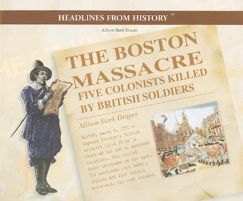 9780823961764: The Boston Massacre: Five Colonists Killed by British Soldiers (Headlines from History)