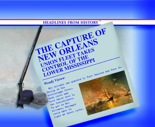 The Capture of New Orleans: Union Fleet Takes Control of the Lower Mississippi River (Headlines ...