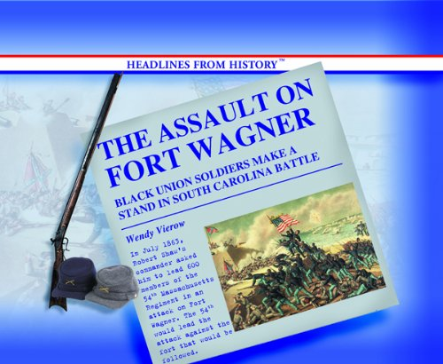 The Assault on Fort Wagner: Black Soldiers Make a Stand in South Carolina Battle (Headlines from ...