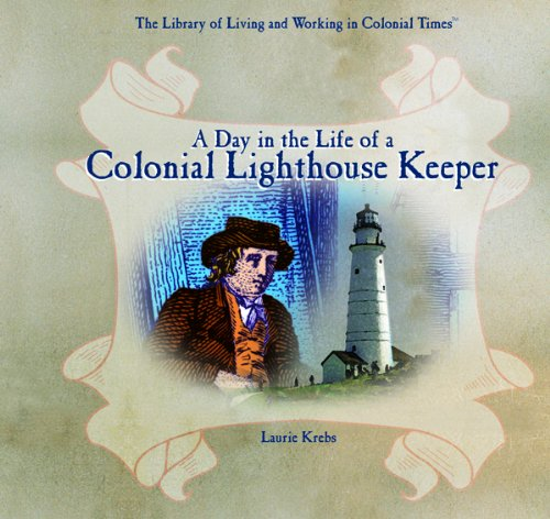A Day in the Life of a Colonial Lighthouse Keeper (Hardcover): Laurie Krebs