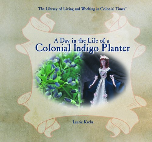9780823962297: A Day in the Life of a Colonial Indigo Planter (The Library of Living and Working in Colonial Times)