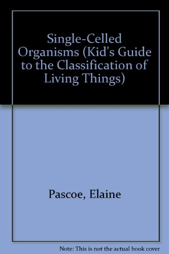 9780823963126: Single-Celled Organisms (Kid's Guide to the Classification of Living Things)