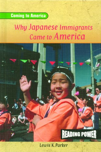 Why Japanese Immigrants Came to America (Reading Power: Coming to America) (0823964639) by Lewis K Parker