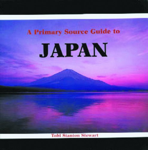 A Primary Source Guide to Japan: Tobi Stanton Stewart