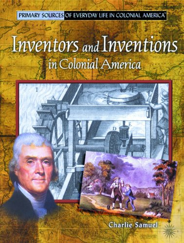 9780823966011: Inventors and Inventions in Colonial America (Primary Sources of Everyday Life in Colonial America)