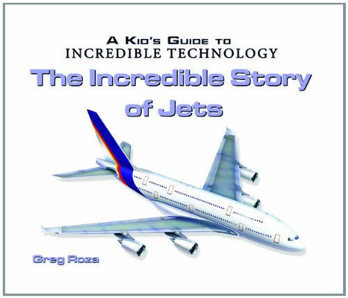 The Incredible Story of Jets (Kid's Guide to Incredible Technology): Roza, Greg