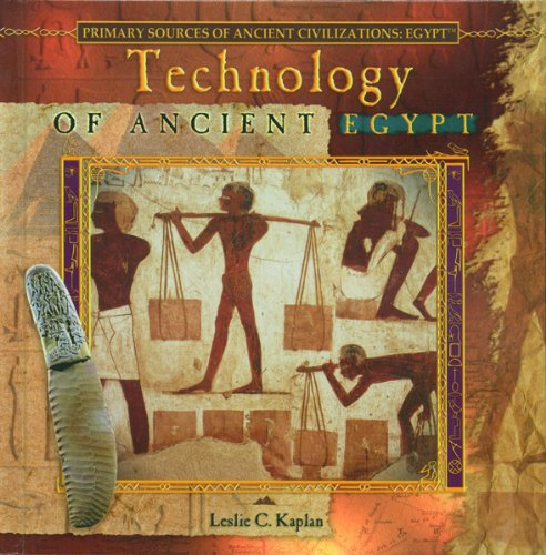 Technology of Ancient Egypt (Primary Sources of Ancient Civilizations. Egypt): Leslie C. Kaplan