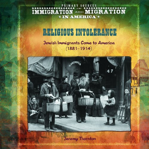 9780823968343: Religious Intolerance: Jewish Immigrants Come to America 1881-1914 (Primary Sources of Immigration and Migration in America)