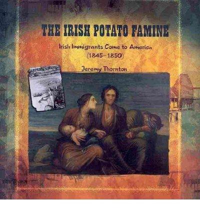 9780823974993: The Irish Potato Famine: Irish Immigrants Come to America (18451850) (Primary Sources of Immigration and Migration)