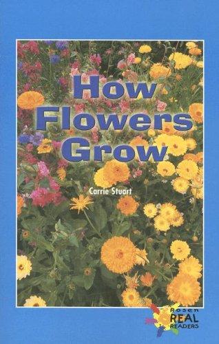 9780823981298: How Flowers Grow (Rosen Real Readers: Upper Emergent)