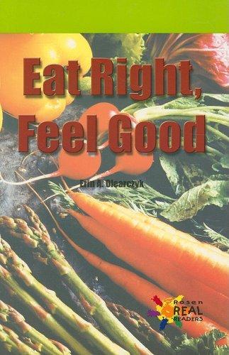 Eat Right, Feel Good (Rosen Real Readers: Early Fluency): Erin A. Olearczyk