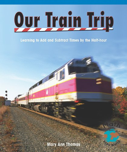 Our Train Trip: Learning to Add Times by the Half Hour (Math for the Real World): Mary Ann Thomas