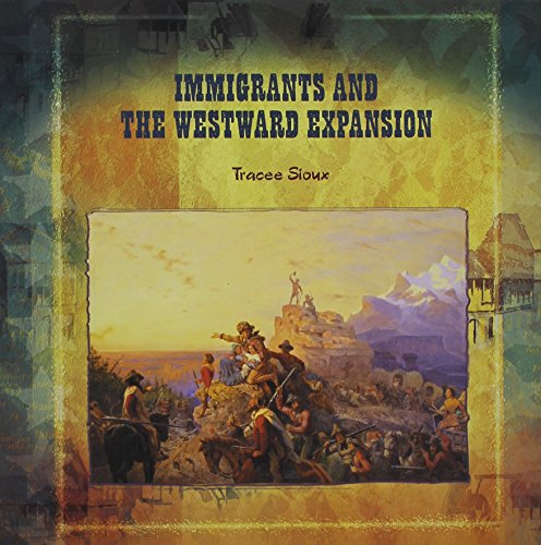 Immigrants and the Westward Expansion (Primary Sources of Immigration and Migration in America): ...