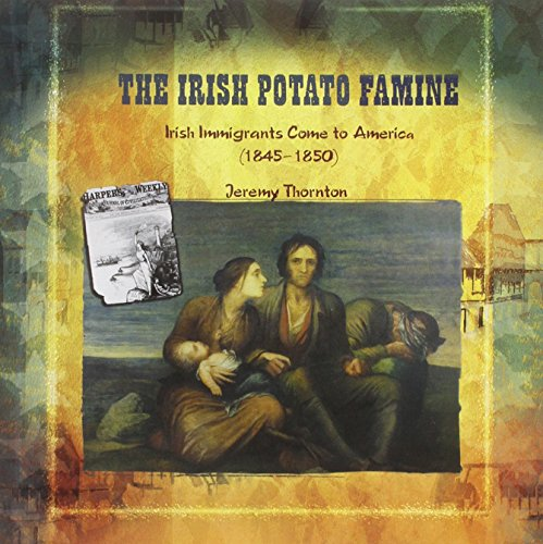 9780823989577: The Irish Potato Famine: Irish Immigrants Come to America 1845-1850 (Primary Sources of Immigration and Migration in America)
