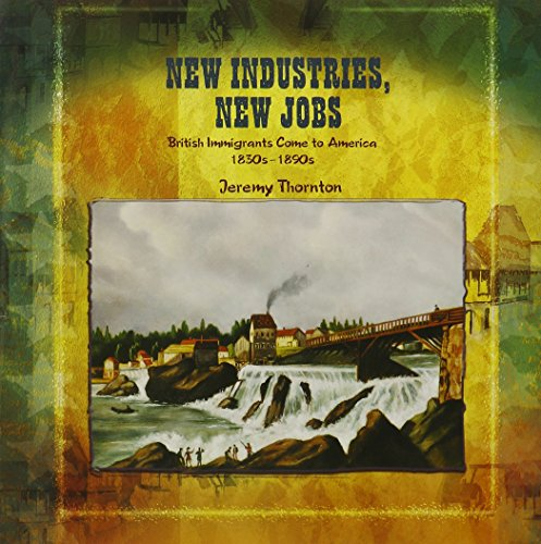 New Industries, New Jobs: British Immigrants Come to America, 1830s-1890s: Thornton, Jeremy