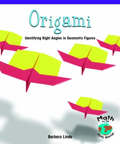 Origami: Identifying Right Angles in Geometric Figures: Barbara M. Linde