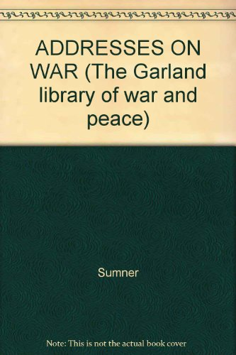 ADDRESSES ON WAR (The Garland library of war and peace): Sumner