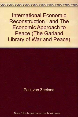 International Economic Reconstruction - The Economic Approach to Peace: Paul Van Zeeland; Percy W. ...