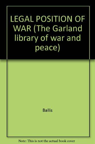 LEGAL POSITION OF WAR (The Garland library: Ballis