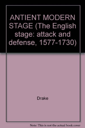ANTIENT MODERN STAGE (The English stage: attack and defense, 1577-1730): Drake