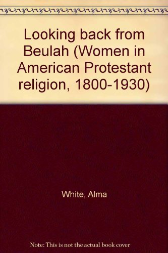 Looking Back From Beulah: Alma White