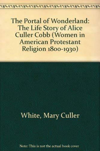 PORTAL OF WONDERLAND LIFE (Women in American Protestant Religion 1800-1930): White