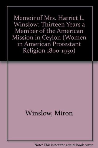 Memoir of Mrs. Harriet L. Winslow [Women in American Protestant Religion, 1800-1930]: Winslow, ...