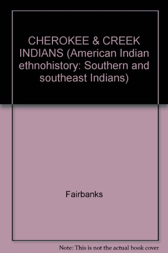 9780824007577: CHEROKEE & CREEK INDIANS (American Indian ethnohistory: Southern and southeast Indians)