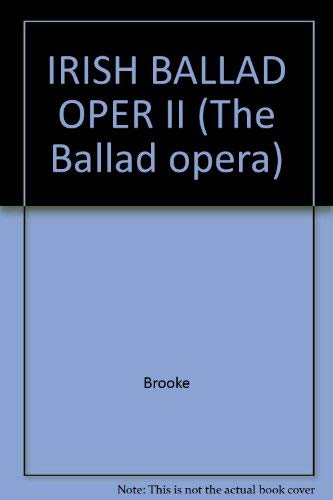 Irish Ballad Operas & Burlesques II (Ballad Opera Volume XXIII: A Collection of Original Texts ...