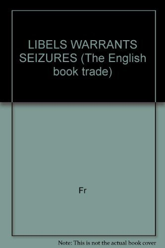 Libels, Warrants and Seizures: Three Tracts, 1764 - 1771 [The English Book Trade, 1660-1853]