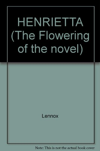 HENRIETTA (The Flowering of the novel) (082401149X) by Lennox