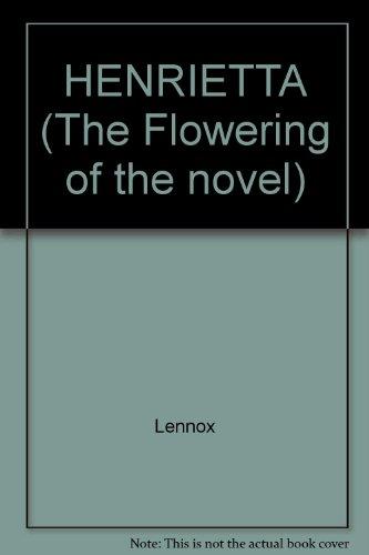 HENRIETTA (The Flowering of the novel) (9780824011499) by Lennox