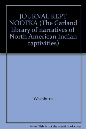 9780824016524: JOURNAL KEPT NOOTKA (The Garland library of narratives of North American Indian captivities)