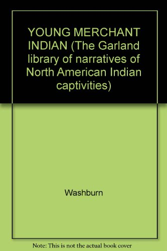 9780824016883: YOUNG MERCHANT INDIAN (The Garland library of narratives of North American Indian captivities)