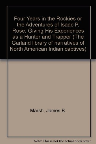 9780824017187: Four Years in the Rockies or the Adventures of Isaac P. Rose: Giving His Experiences as a Hunter and Trapper