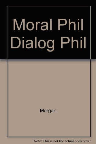 Moral Philosopher in a Dialogue Between Philalethes, a Christian Deist and Theophanes, a Christian ...