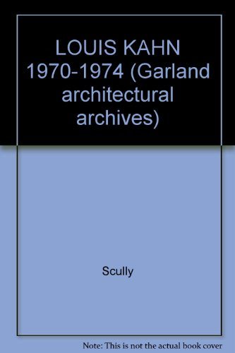9780824018238: LOUIS KAHN 1970-1974 (Garland Architectural Archives)