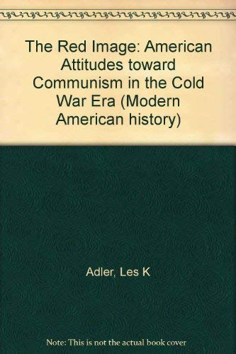 The Red Image: American Attitudes Toward Communism in the Cold War Era: Adler, Les K.