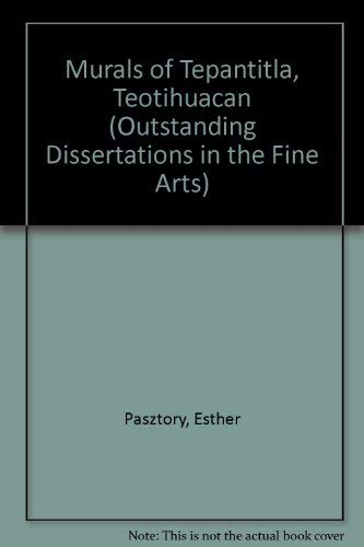The Murals of Tepantitla, Teotihuacan (Outstanding dissertations in the fine arts): Pasztory