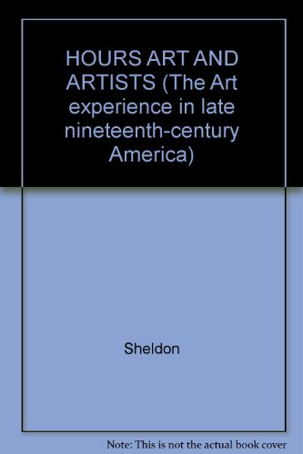 HOURS ART AND ARTISTS (The Art experience in late nineteenth-century America): Sheldon