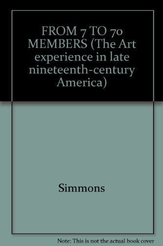 FROM 7 TO 70 MEMBERS (The Art experience in late nineteenth-century America) Simmons