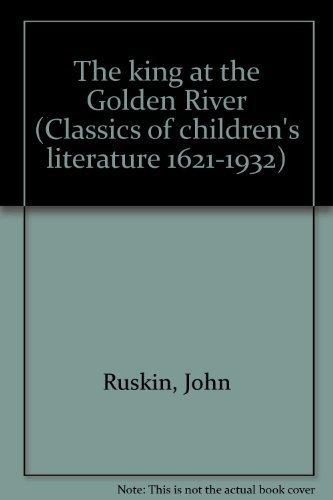 KING GOLDEN RIVER (Classics of children's literature,: Ruskin