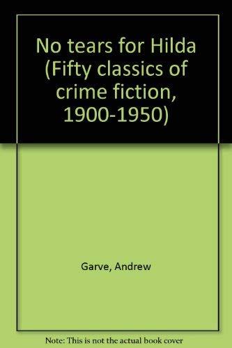 9780824023690: NO TEARS FOR HILDA (Fifty classics of crime fiction, 1900-1950)