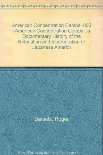 9780824027957: American Concentration Camps Volume 5: A Documentary History of the Relocation and Incarceration of Japanese Americans, 1942-1945