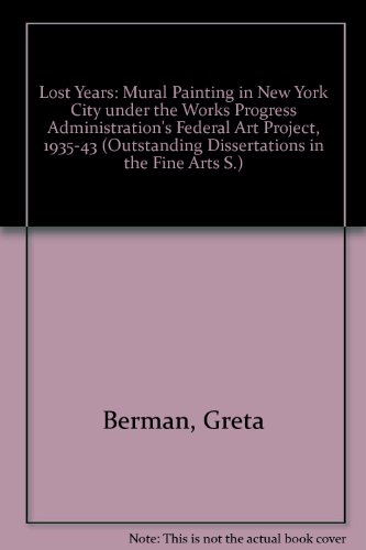 9780824032166: The Lost Years. Mural Painting in N.Y. City Under the WPA Federal Art Project, 1935-1943 (Outstanding dissertations in the fine arts)